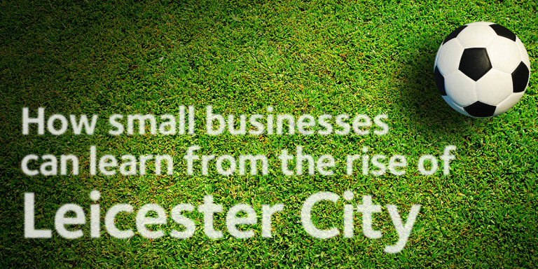 How Small Businesses Can Learn From The Rise Of Leicester City / Made Simple